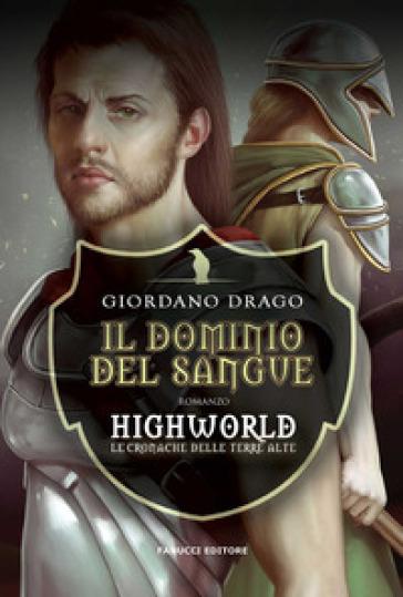 Il dominio del sangue. Highworld. Le cronache delle Terre Alte. 1. - Giordano Drago   Ericsfund.org