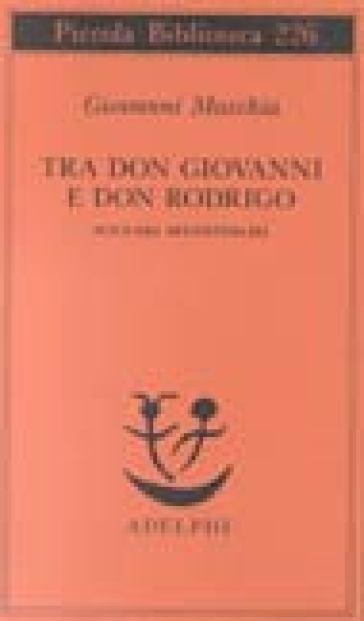 Tra don Rodrigo e don Giovanni. Scenari secenteschi - Giovanni Macchia   Rochesterscifianimecon.com