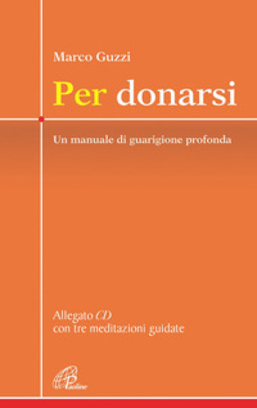 Per donarsi. Un manuale di guarigione profonda. Con CD Audio