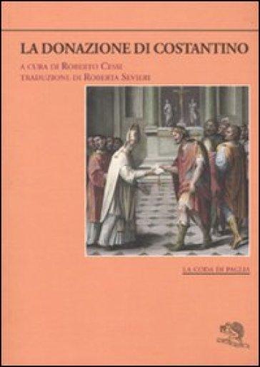 La donazione di Costantino. Testo latino a fronte - R. Sevieri |