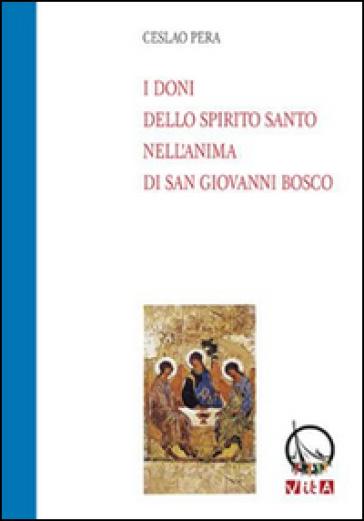 I doni della Spirito Santo nell'anima di san Giovanni Bosco - Ceslao Pera | Jonathanterrington.com