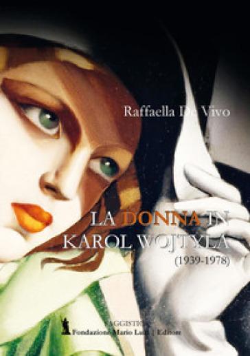 La donna in Karol Wojtyla (1939-1978) - Raffaella De Vivo   Kritjur.org