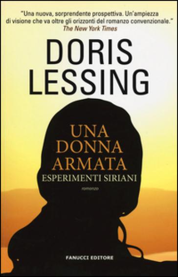 Una donna armata. Esperimenti siriani - Doris Lessing | Rochesterscifianimecon.com