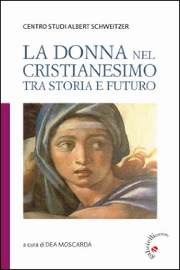 La donna nel cristianesimo tra storia e futuro - D. Moscarda |