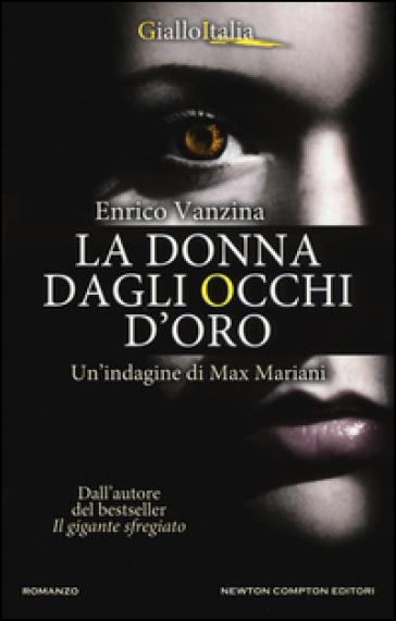 La donna dagli occhi d'oro. Un'indagine di Max Mariani - Enrico Vanzina | Rochesterscifianimecon.com