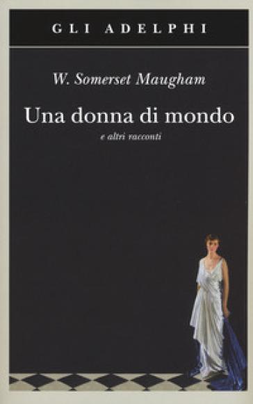 Una donna di mondo e altri racconti - W. Somerset Maugham | Kritjur.org