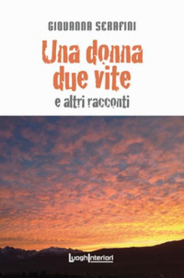 Una donna due vite e altri racconti - Giovanna Serafini |