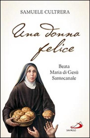 Una donna felice. Beata Maria di Gesù Santocanale - Samuele Cultrera | Kritjur.org