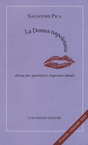 La donna napoletana. Divisa per quartieri e impronte labiali. Ediz. italiana e inglese - Salvatore Pica   Rochesterscifianimecon.com