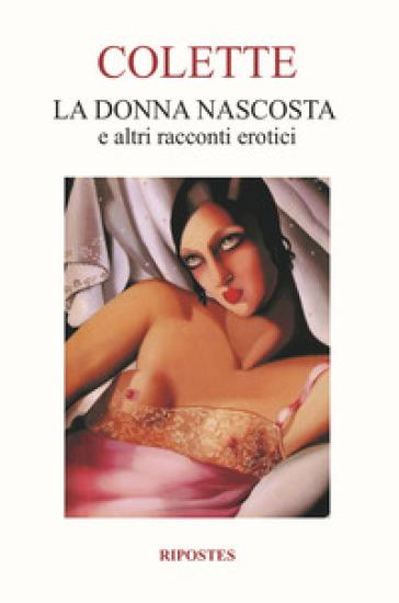 La donna nascosta e altri racconti erotici - Gabrielle Colette  
