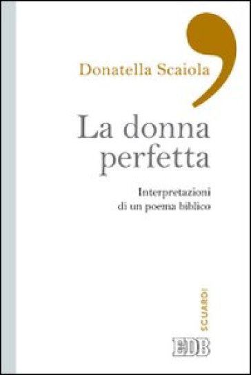 La donna perfetta. Interpretazioni di un poema biblico - Donatella Scaiola |