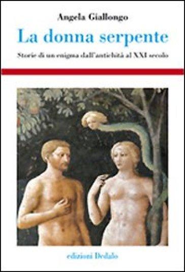 La donna serpente. Storie di un enigma dall'antichità al XXI secolo - Angela Giallongo | Ericsfund.org