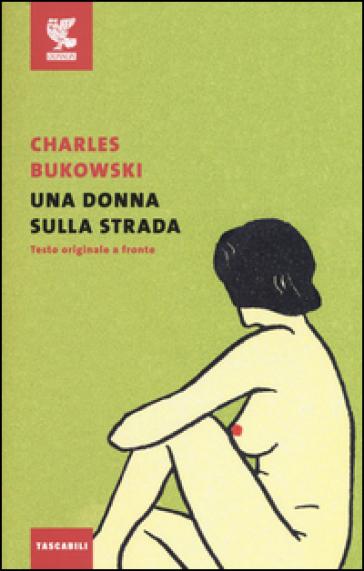 Una donna sulla strada. Testo inglese a fronte - Charles Bukowski | Kritjur.org