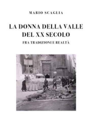 La donna della valle del XX secolo fra tradizioni e realtà - Mario Scaglia  