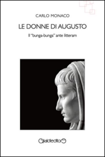 Le donne di Augusto. Il «bunga-bunga» ante litteram - Carlo Monaco   Jonathanterrington.com