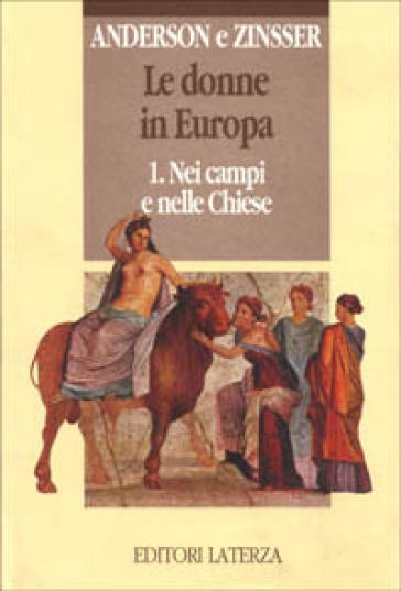Le donne in Europa. 1.Nei campi e nelle chiese - Judith P. Zinsser |