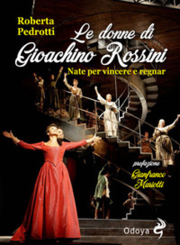 Le donne di Gioachino Rossini. Nate per vincere e regnar - Roberta Pedrotti |