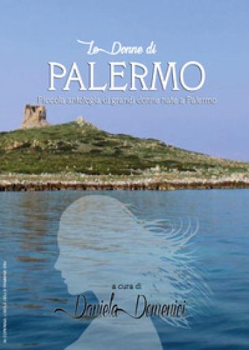 Le donne di Palermo. Piccola antologia di grandi donne nate a Palermo - D. Domenici |
