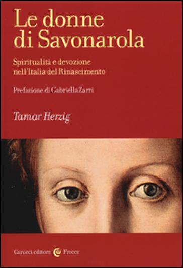 Le donne di Savonarola. Spiritualità e devozione nell'Italia del Rinascimento - Tamar Herzig pdf epub