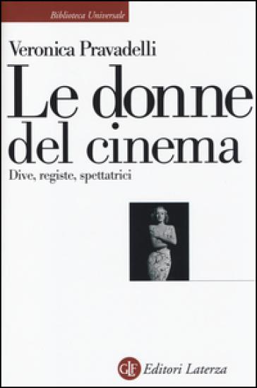 Le donne del cinema. Dive, registe, spettatrici - Veronica Pravadelli |