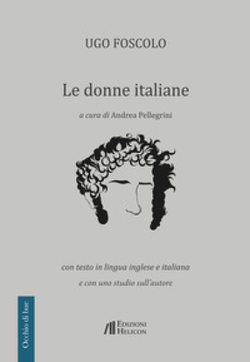 Le donne italiane. Con testo in lingua inglese e italiana e con uno studio sull'autore - Ugo Foscolo   Rochesterscifianimecon.com