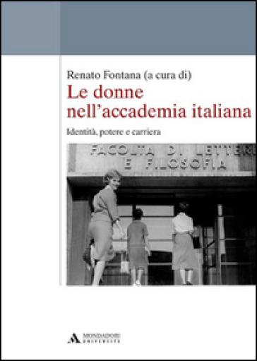 Le donne nell'accademia italiana. Identità, potere e carriera - Renato Fontana |