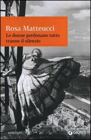 Le donne perdonano tutto tranne il silenzio - Rosa Matteucci | Kritjur.org