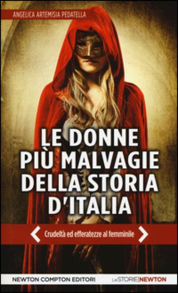 Le donne più malvagie della storia d'Italia - Angelica A. Pedatella |