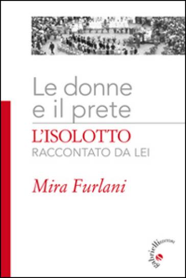 Le donne e il prete. L'Isolotto raccontato da lei. Ediz. illustrata - Mira Furlani |