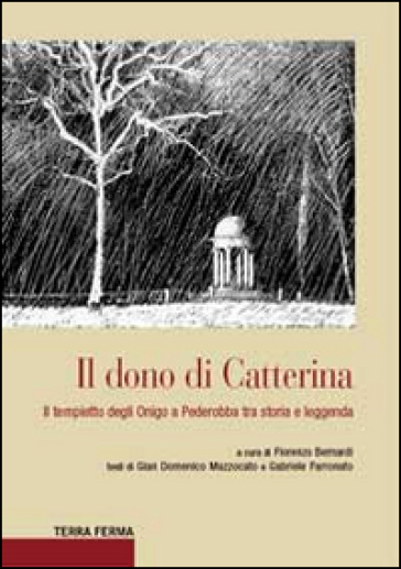 Il dono di Catterina. Il tempietto degli Onigo a Pederobba tra storia e leggenda - F. Bernardi | Kritjur.org