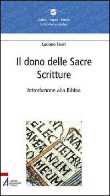 Il dono delle Sacre Scritture. Introduzione alla Bibbia - Luciano Fanin | Rochesterscifianimecon.com