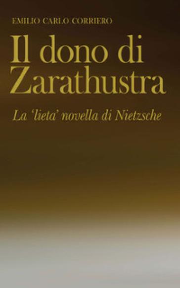 Il dono di Zarathustra. La «lieta» novella di Nietzsche