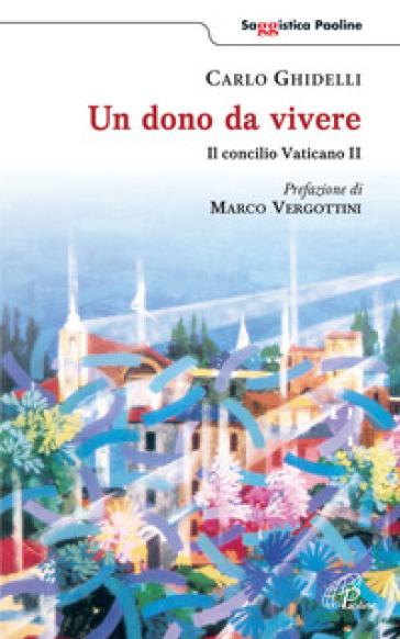 Un dono da vivere. Il concilio Vaticano II - Carlo Ghidelli  