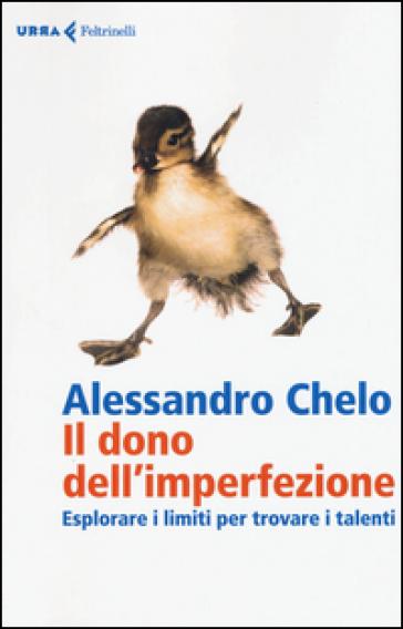 Il dono dell'imperfezione. Esplorare i limiti per trovare i talenti - Alessandro Chelo |