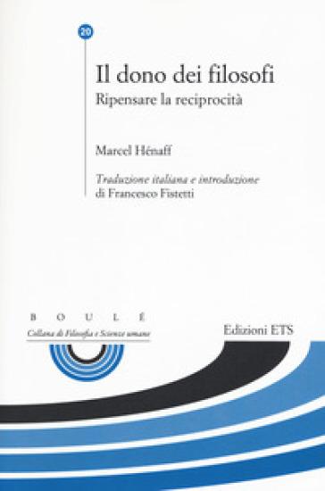 Il dono dei filosofi. Ripensare la reciprocità - Marcel Hénaff | Rochesterscifianimecon.com