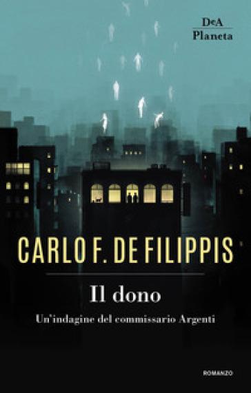 Il dono. Un'indagine del commissario Argenti - Carlo F. De Filippis   Thecosgala.com