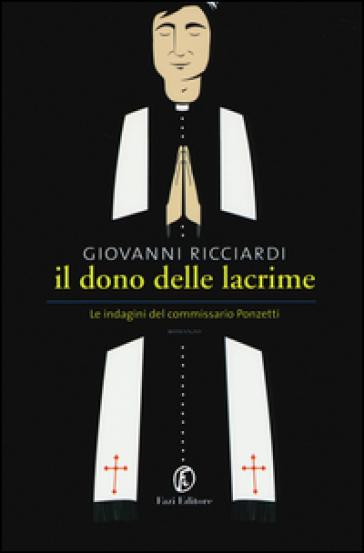 Il dono delle lacrime. Le indagini del commissario Ponzetti - Giovanni Ricciardi  