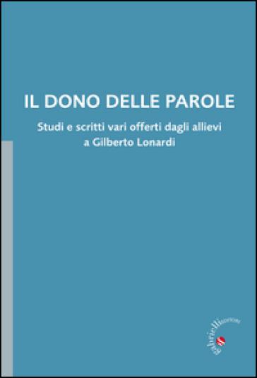 Il dono delle parole. Studi e scritti vari offerti dagli allievi a Gilberto Lonardi - L. Formici |
