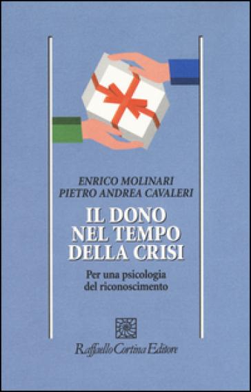 Il dono nel tempo della crisi. Per una psicologia del riconoscimento - Enrico Molinari | Rochesterscifianimecon.com
