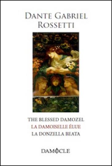 La donzella beata. Ediz. italiana, francese e inglese - Dante Gabriel Rossetti | Kritjur.org