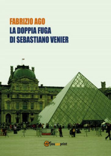 La doppia fuga di Sebastiano Venier - Fabrizio Ago |