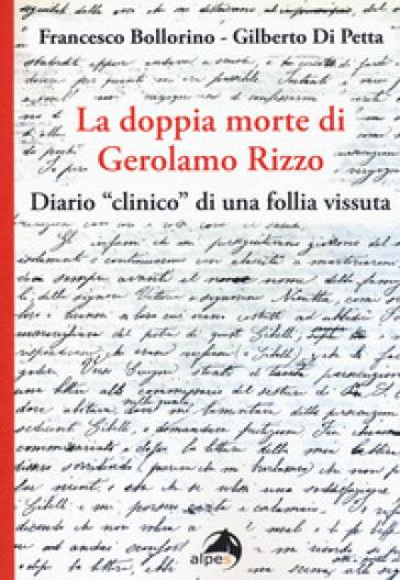 La doppia morte di Gerolamo Rizzo. Diario «clinico» di una follia vissuta - Gilberto Di Petta | Rochesterscifianimecon.com