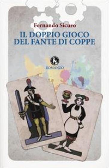 Il doppio gioco del fante di coppe - Fernando Sicuro |