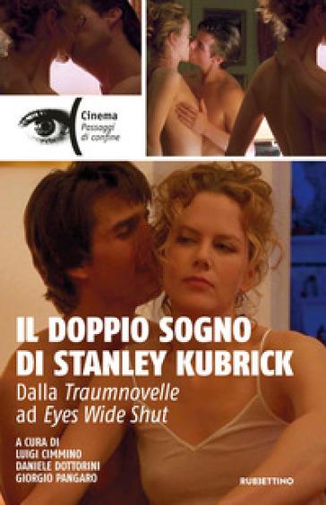 Il doppio sogno di Stanley Kubrick. Dalla Traumnovelle ad Eyes Wide Shut - L. Cimmino | Jonathanterrington.com