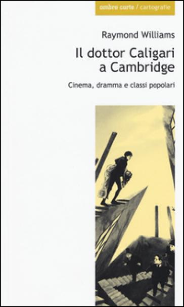 Il dottor Caligari a Cambridge. Cinema, dramma e classi popolari - Raymond Williams | Jonathanterrington.com