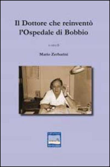 Il dottore che reinventò l'ospedale di Bobbio - Mario Zerbarini | Rochesterscifianimecon.com