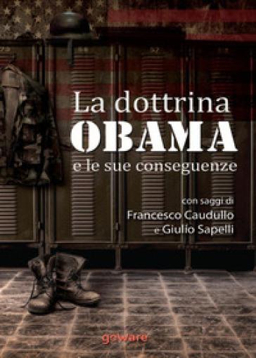 La dottrina Obama e le sue conseguenze. Gli Stati Uniti e il mondo, un nuovo inizio? - Francesco Caudullo |