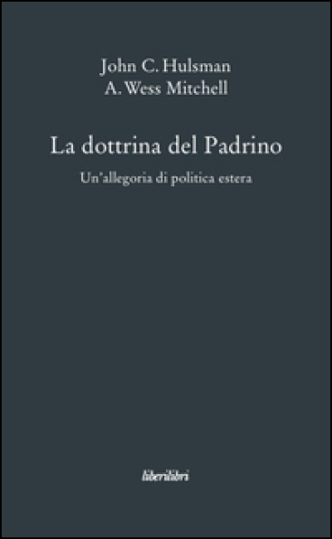 La dottrina del Padrino. Un'allegoria di politica estera - John C. Hulsman |
