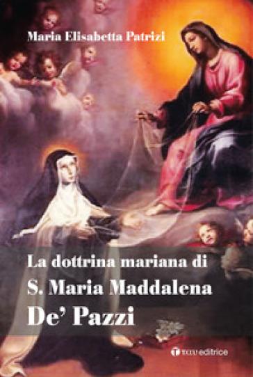 La dottrina mariana di S. Maria Maddalena De' Pazzi - Maria Elisabetta Patrizi   Kritjur.org