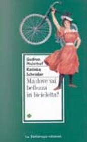 Ma dove vai bellezza in bicicletta?